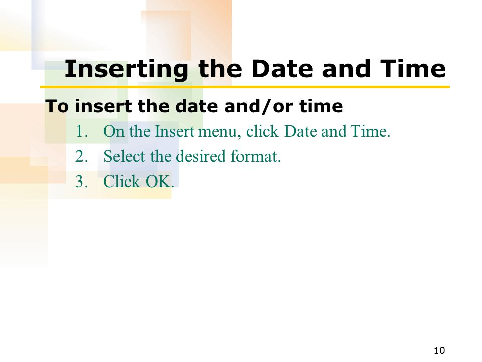 10 Inserting the Date and Time To insert the date and/or time 1.On the Insert menu, click Date and Time.