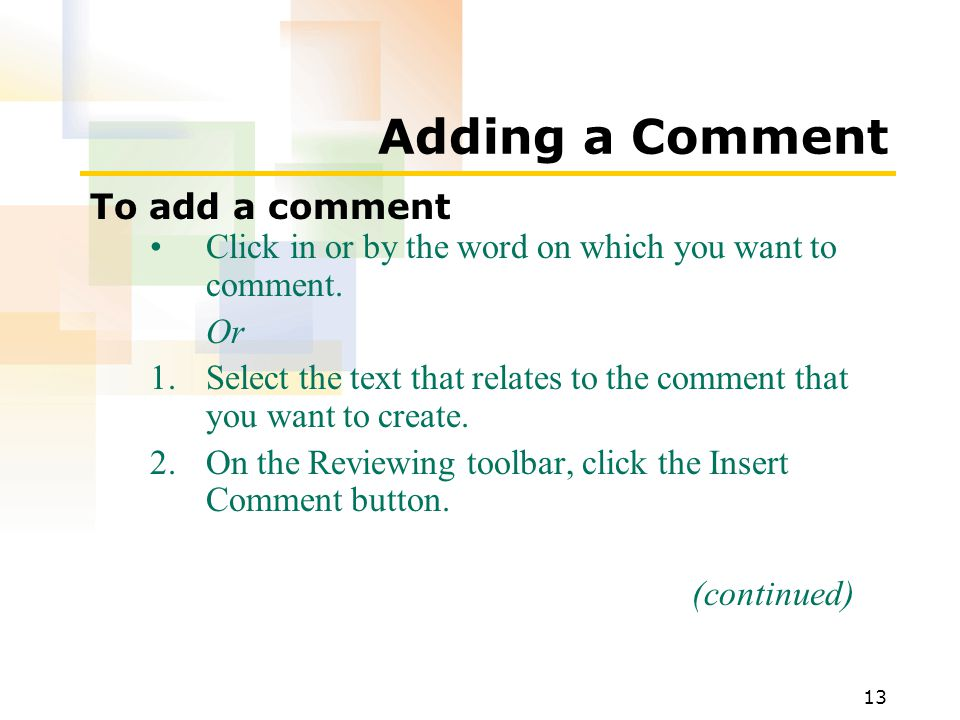 13 Adding a Comment To add a comment Click in or by the word on which you want to comment.
