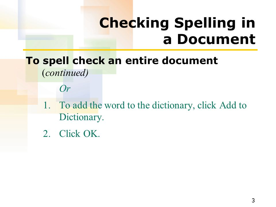 3 Checking Spelling in a Document To spell check an entire document (continued) Or 1.To add the word to the dictionary, click Add to Dictionary.