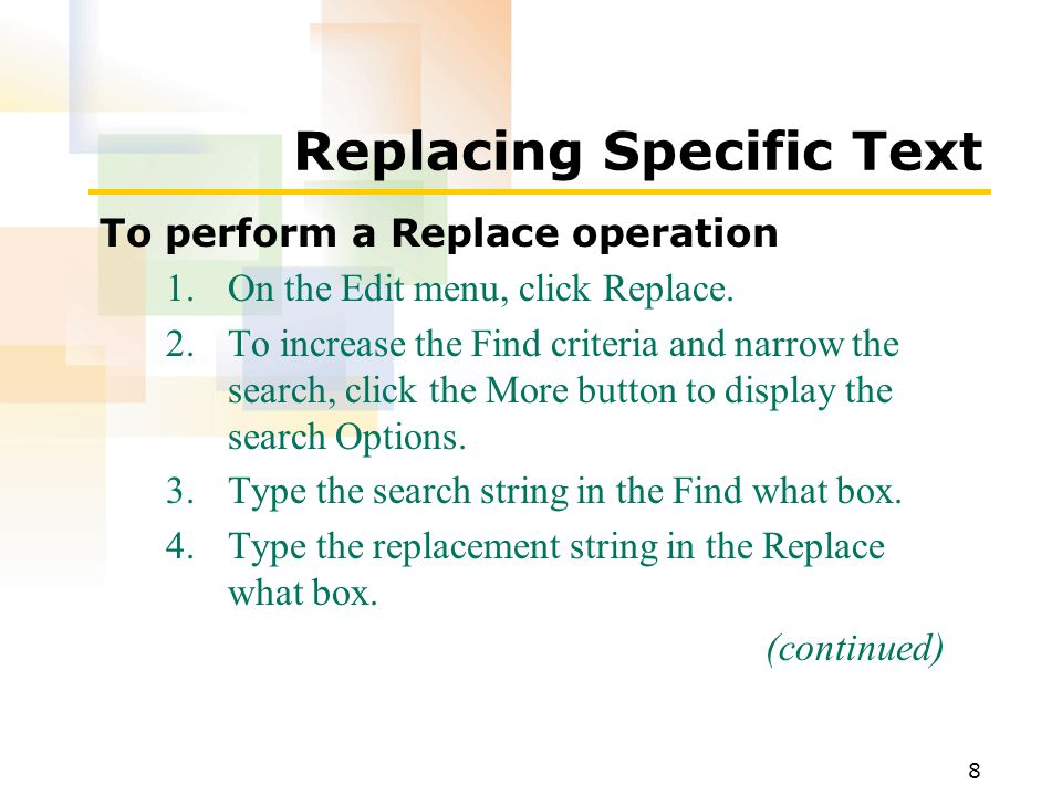 8 Replacing Specific Text To perform a Replace operation 1.On the Edit menu, click Replace.