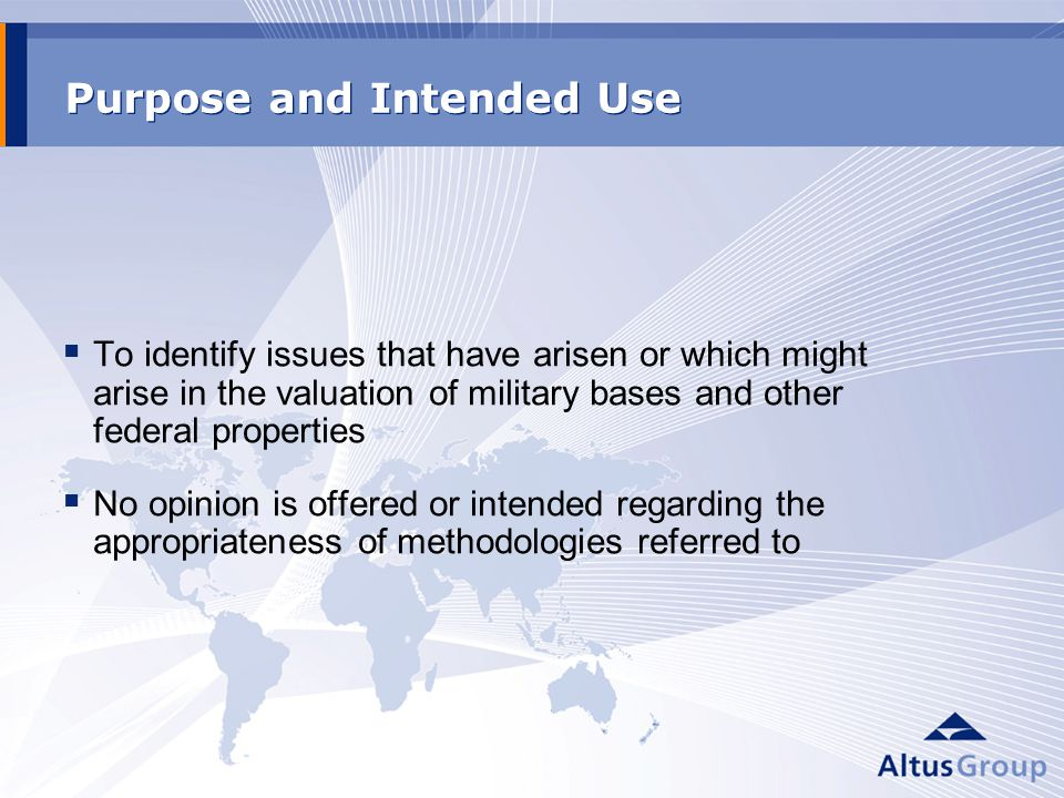 Purpose and Intended Use To identify issues that have arisen or which might arise in the valuation of military bases and other federal properties No opinion is offered or intended regarding the appropriateness of methodologies referred to