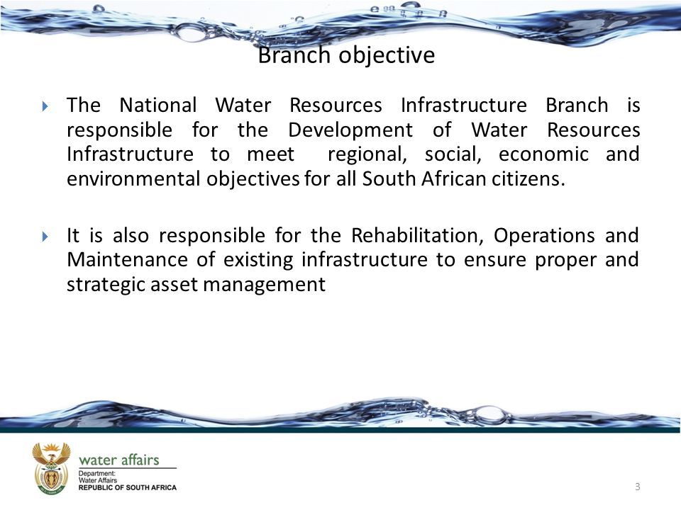 Branch objective The National Water Resources Infrastructure Branch is responsible for the Development of Water Resources Infrastructure to meet regio