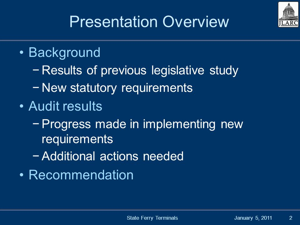January 5, 2011State Ferry Terminals2 Presentation Overview Background Results of previous legislative study New statutory requirements Audit results Progress made in implementing new requirements Additional actions needed Recommendation