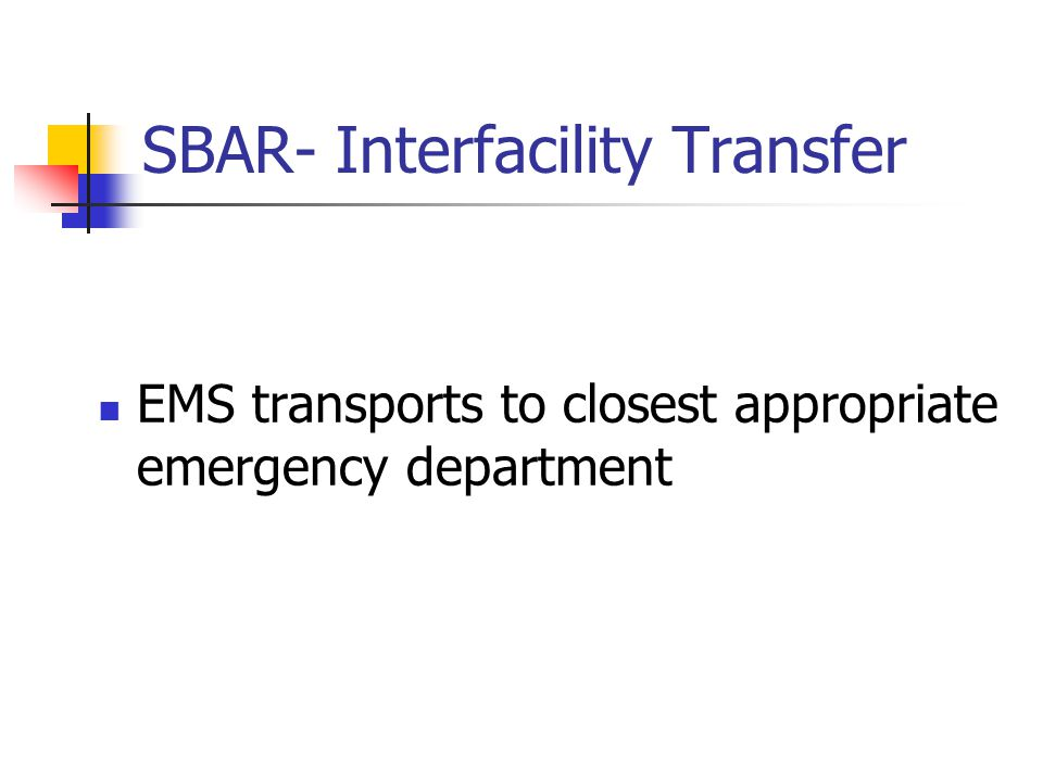 SBAR- Interfacility Transfer EMS transports to closest appropriate emergency department