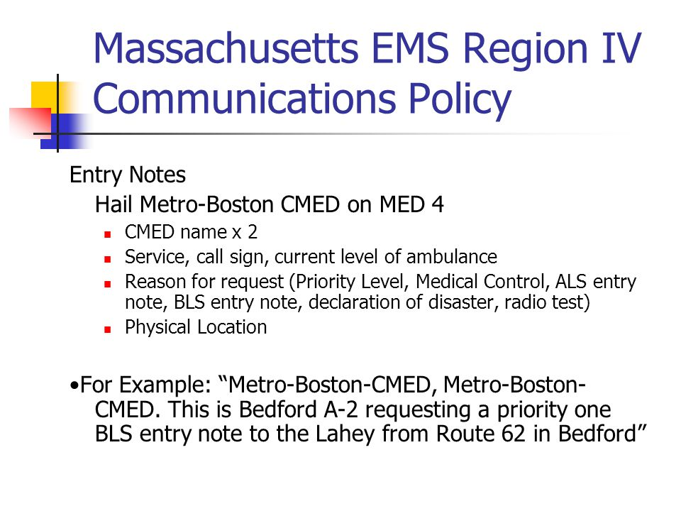 Massachusetts EMS Region IV Communications Policy Entry Notes Hail Metro-Boston CMED on MED 4 CMED name x 2 Service, call sign, current level of ambul
