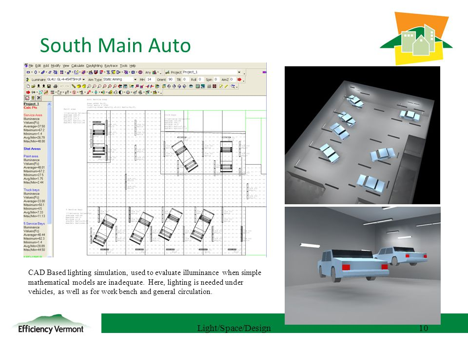 10 South Main Auto Light/Space/Design10 CAD Based lighting simulation, used to evaluate illuminance when simple mathematical models are inadequate.