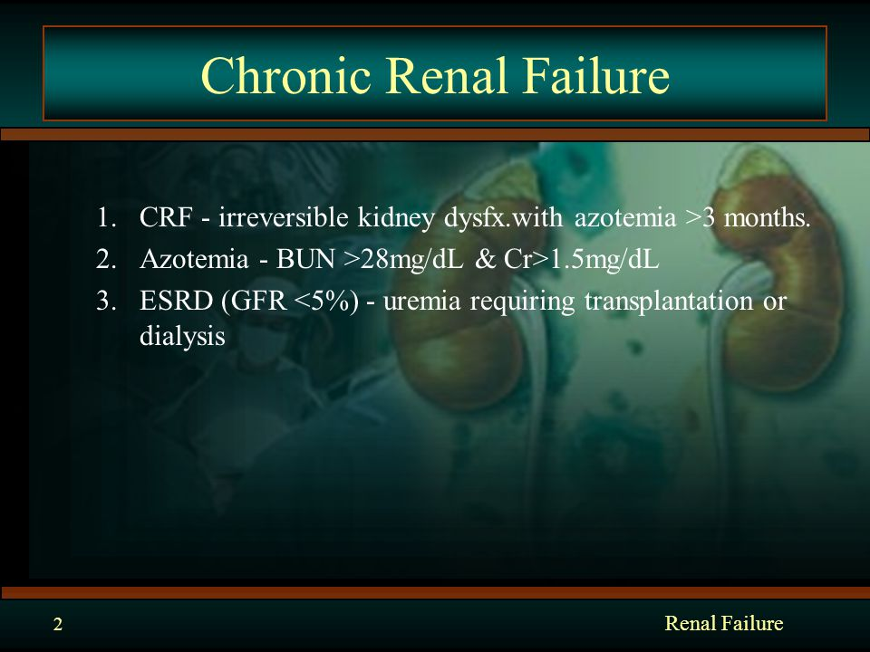 Renal Failure 3 Criteria to Define CRF 1.Kidney damage for 3 months, as defined by structured or fx.