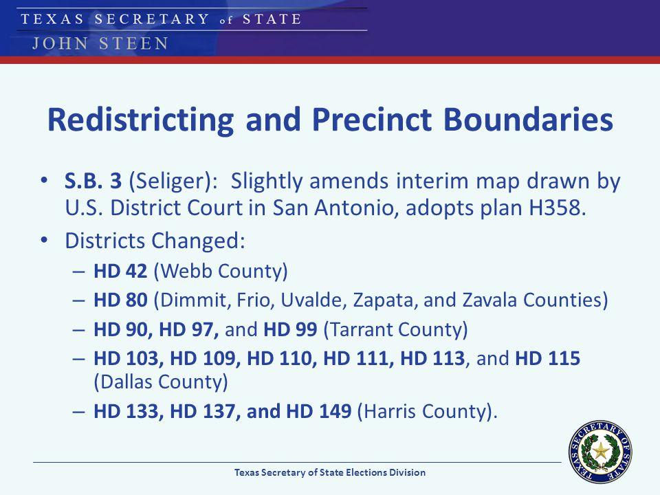 Redistricting and Precinct Boundaries S.B. 3 (Seliger): Slightly amends interim map drawn by U.S. District Court in San Antonio, adopts plan H358. Dis