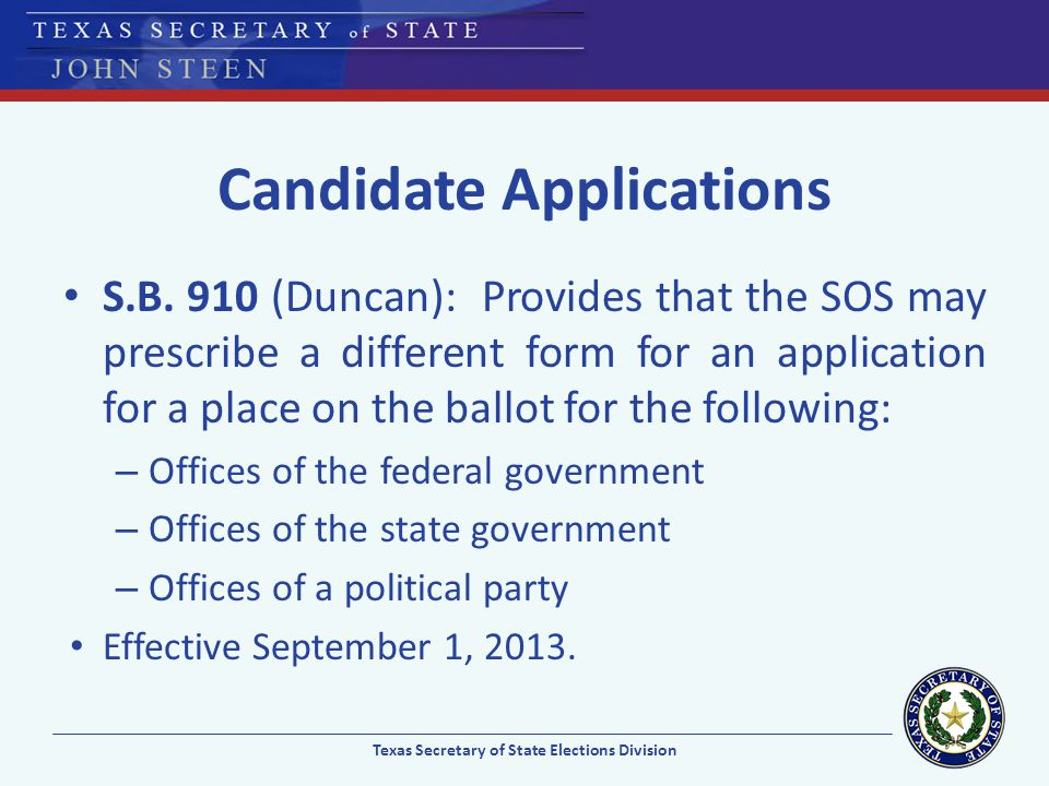 Candidate Applications S.B. 910 (Duncan): Provides that the SOS may prescribe a different form for an application for a place on the ballot for the fo