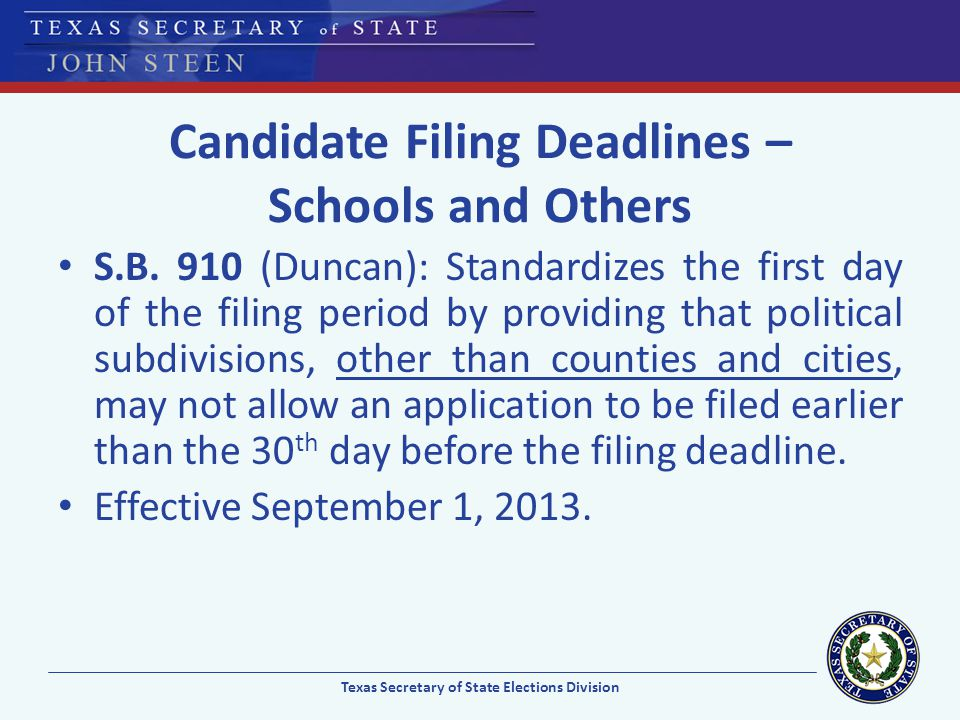 Candidate Filing Deadlines – Schools and Others S.B. 910 (Duncan): Standardizes the first day of the filing period by providing that political subdivi