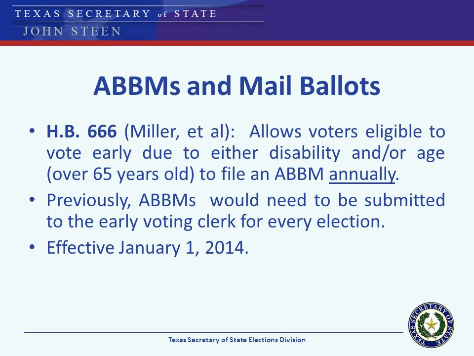 ABBMs and Mail Ballots H.B. 666 (Miller, et al): Allows voters eligible to vote early due to either disability and/or age (over 65 years old) to file