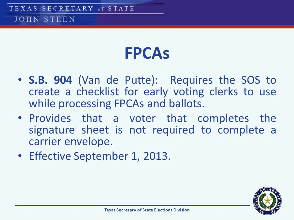 FPCAs S.B. 904 (Van de Putte): Requires the SOS to create a checklist for early voting clerks to use while processing FPCAs and ballots. Provides that