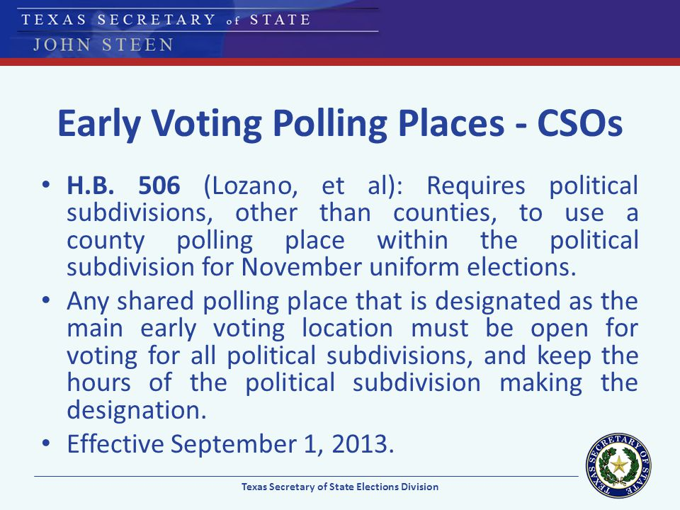 Early Voting Polling Places - CSOs H.B. 506 (Lozano, et al): Requires political subdivisions, other than counties, to use a county polling place withi