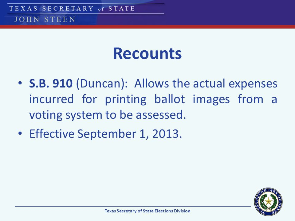 Recounts S.B. 910 (Duncan): Allows the actual expenses incurred for printing ballot images from a voting system to be assessed. Effective September 1,