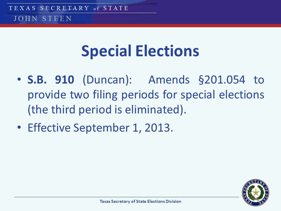 Special Elections S.B. 910 (Duncan): Amends §201.054 to provide two filing periods for special elections (the third period is eliminated). Effective S