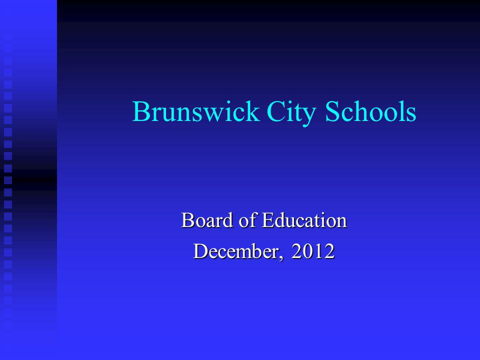 Brunswick City Schools Board of Education December, 2012