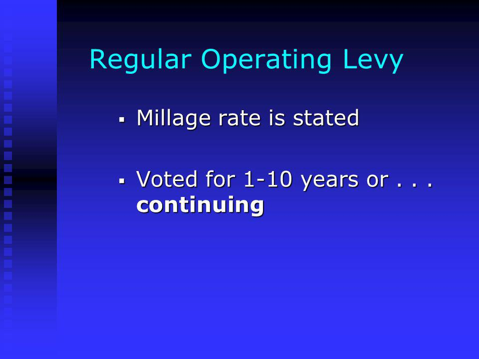 Regular Operating Levy Millage rate is stated Millage rate is stated Voted for 1-10 years or...