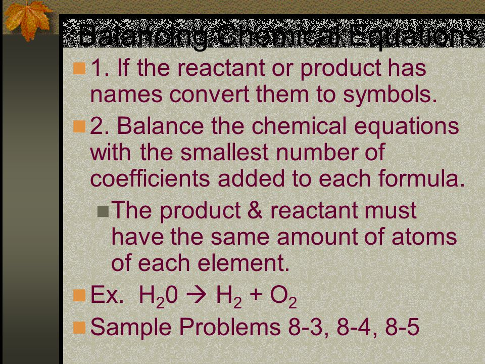 Balancing Chemical Equations 1. If the reactant or product has names convert them to symbols.