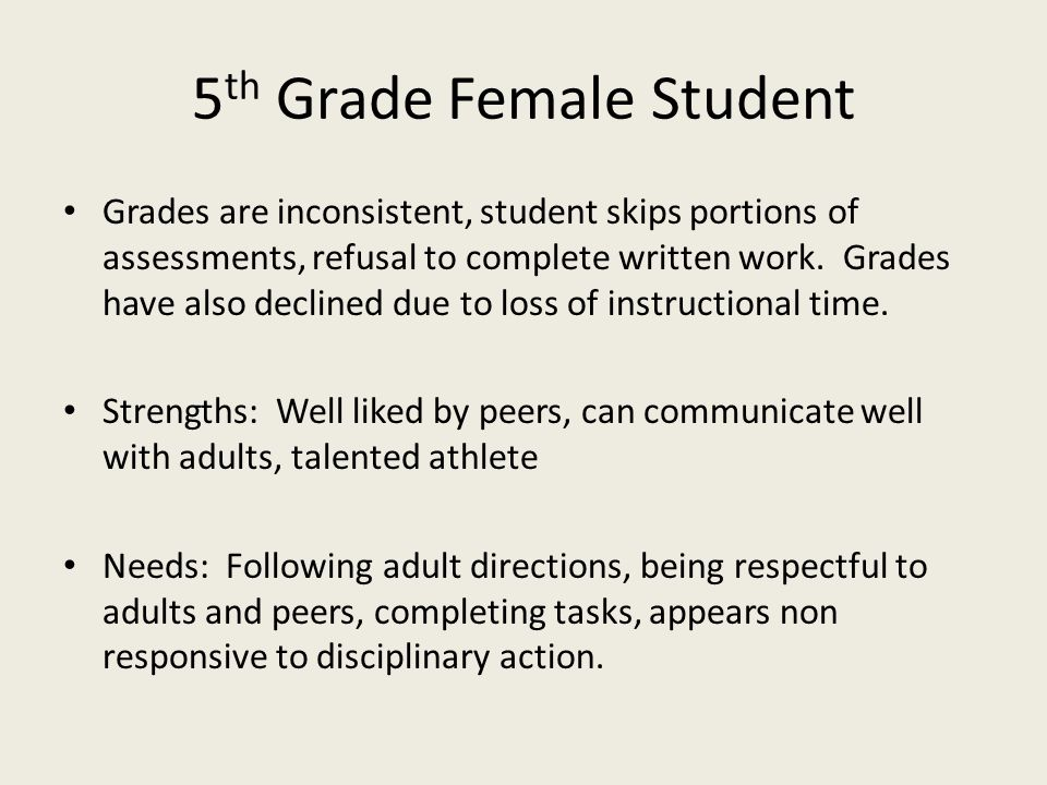 5 th Grade Female Student Grades are inconsistent, student skips portions of assessments, refusal to complete written work. Grades have also declined