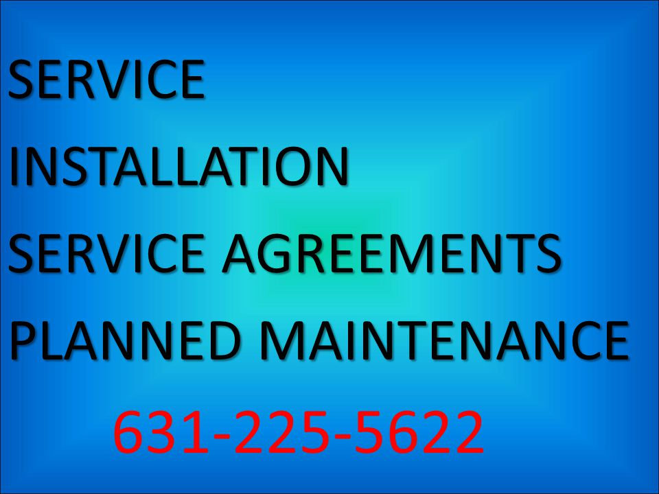 SERVICEINSTALLATION SERVICE AGREEMENTS PLANNED MAINTENANCE 631-225-5622
