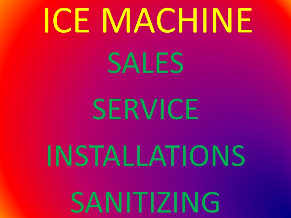 ICE MACHINE SALES SERVICE INSTALLATIONS SANITIZING