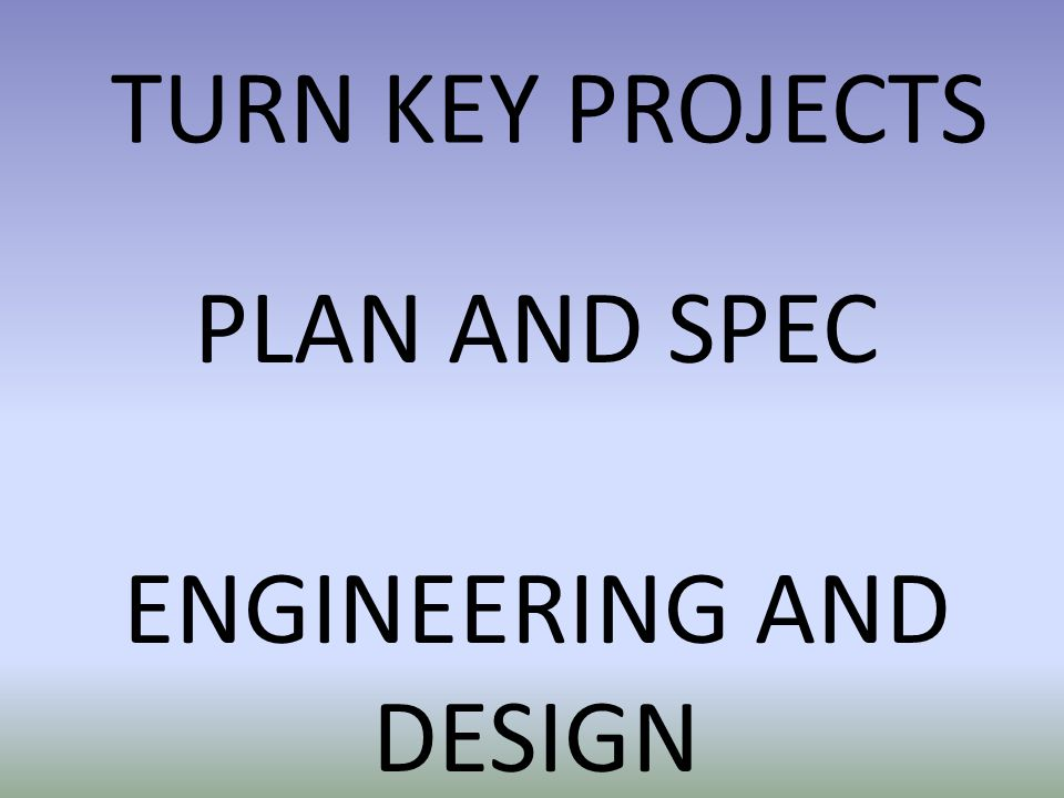 TURN KEY PROJECTS PLAN AND SPEC ENGINEERING AND DESIGN