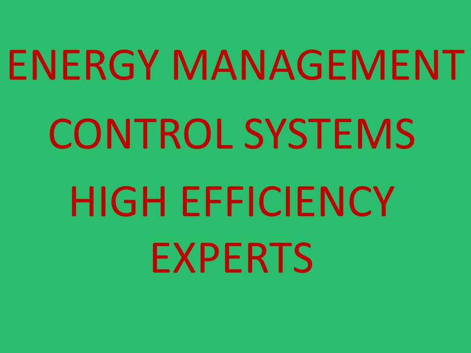 ENERGY MANAGEMENT CONTROL SYSTEMS HIGH EFFICIENCY EXPERTS