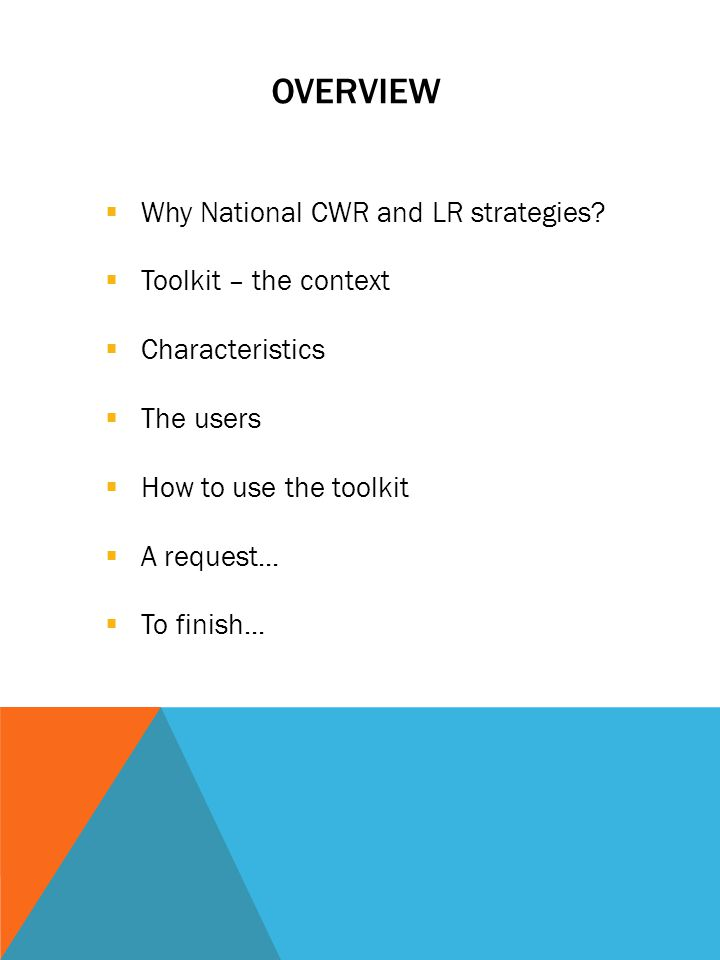 Why National CWR and LR strategies? Toolkit – the context Characteristics The users How to use the toolkit A request... To finish... OVERVIEW