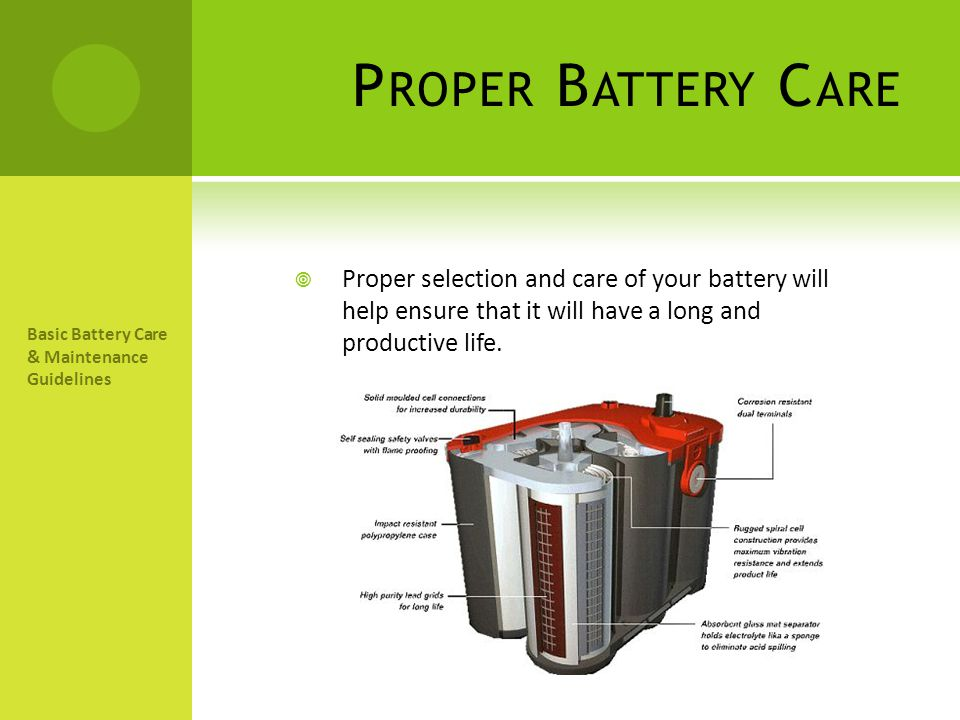 P ROPER B ATTERY C ARE Proper selection and care of your battery will help ensure that it will have a long and productive life.