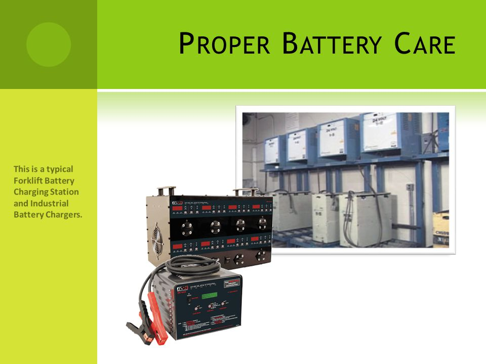 P ROPER B ATTERY C ARE This is a typical Forklift Battery Charging Station and Industrial Battery Chargers.