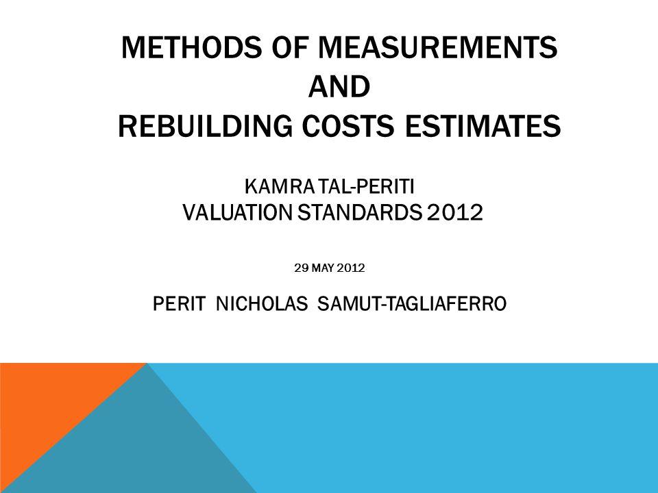 METHODS OF MEASUREMENTS AND REBUILDING COSTS ESTIMATES KAMRA TAL-PERITI VALUATION STANDARDS 2012 29 MAY 2012 PERIT NICHOLAS SAMUT-TAGLIAFERRO