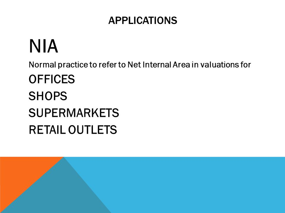 APPLICATIONS NIA Normal practice to refer to Net Internal Area in valuations for OFFICES SHOPS SUPERMARKETS RETAIL OUTLETS
