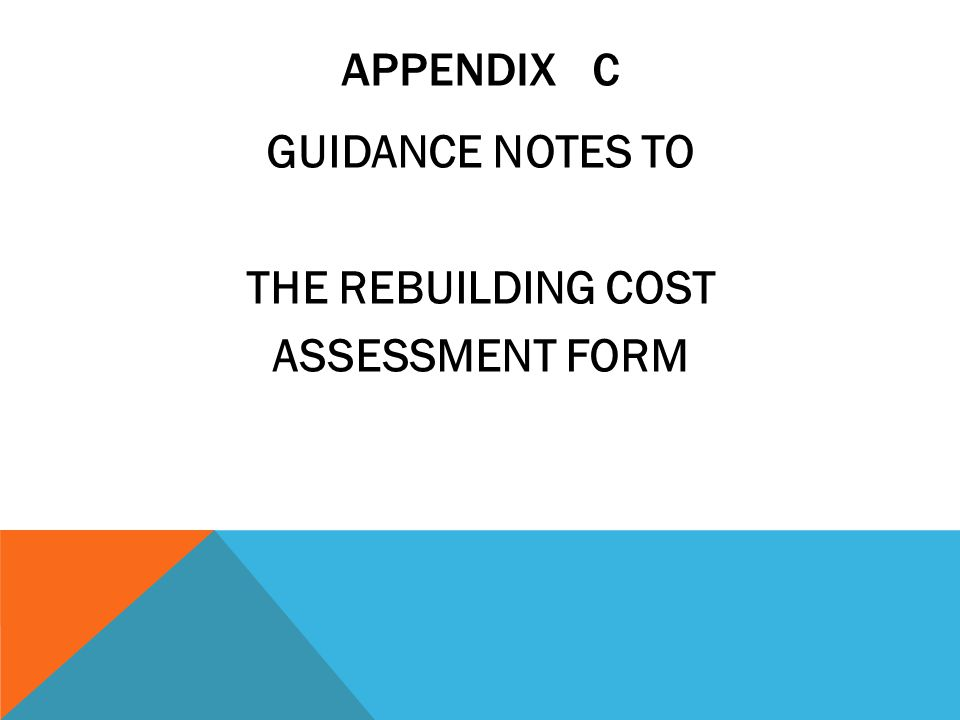 APPENDIX C GUIDANCE NOTES TO THE REBUILDING COST ASSESSMENT FORM
