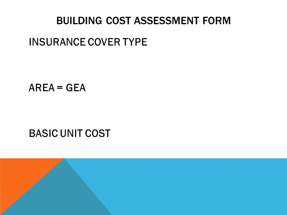 BUILDING COST ASSESSMENT FORM INSURANCE COVER TYPE AREA = GEA BASIC UNIT COST