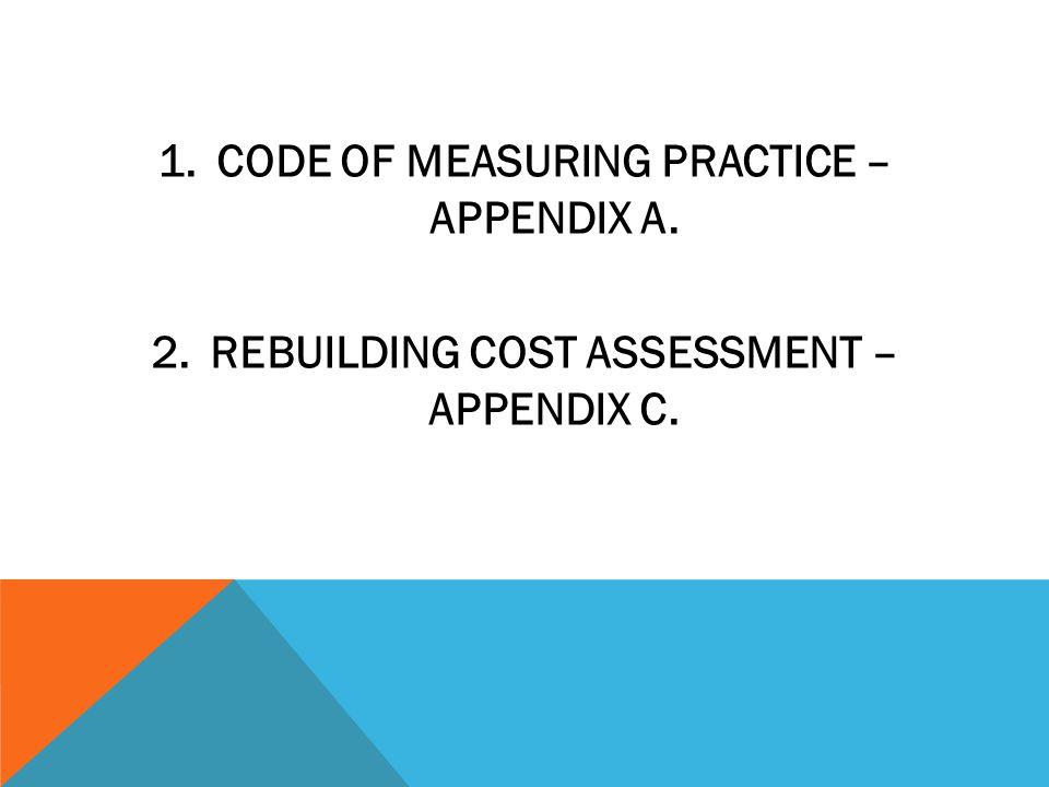 1.CODE OF MEASURING PRACTICE – APPENDIX A. 2.REBUILDING COST ASSESSMENT – APPENDIX C.