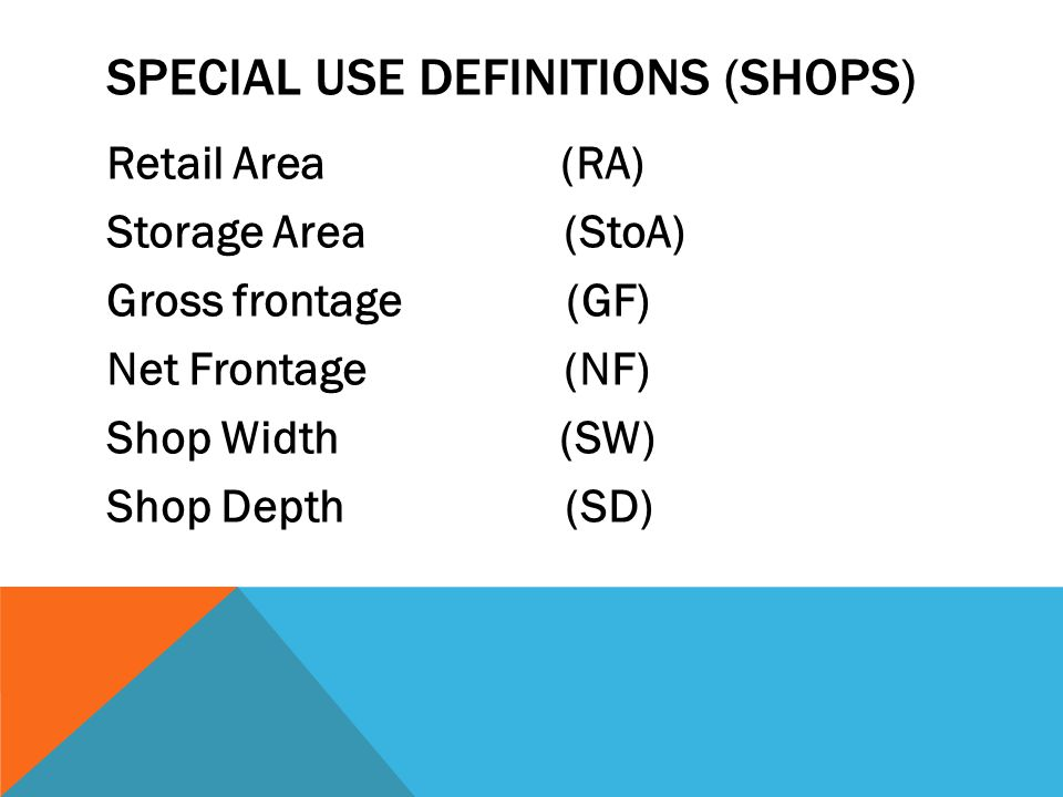 SPECIAL USE DEFINITIONS (SHOPS) Retail Area (RA) Storage Area (StoA) Gross frontage (GF) Net Frontage (NF) Shop Width (SW) Shop Depth (SD)