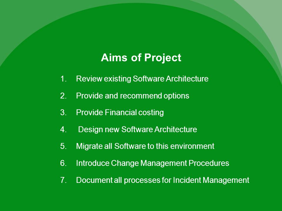 1.Review existing Software Architecture 2.Provide and recommend options 3.Provide Financial costing 4.
