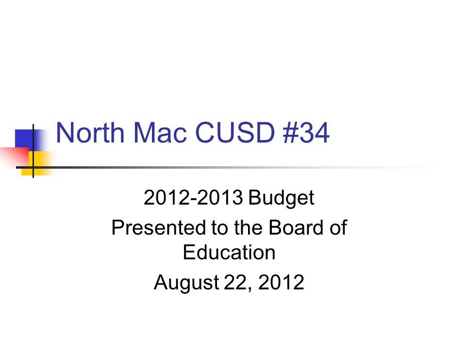 North Mac CUSD # Budget Presented to the Board of Education August 22, 2012