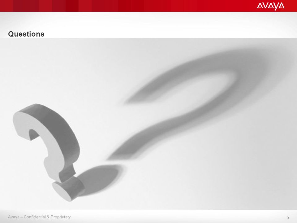 5 Avaya – Confidential & Proprietary Questions