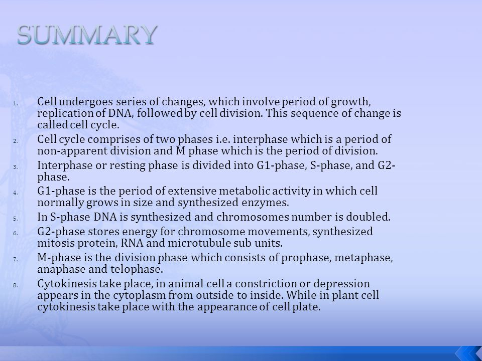 1. Cell undergoes series of changes, which involve period of growth, replication of DNA, followed by cell division. This sequence of change is called