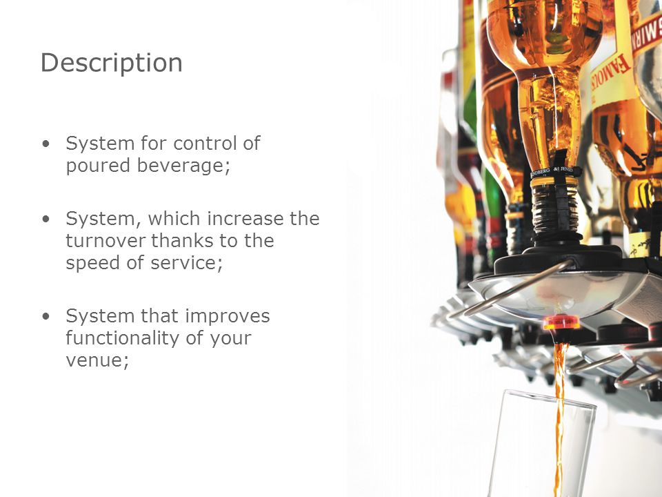 System for control of poured beverage; System, which increase the turnover thanks to the speed of service; System that improves functionality of your venue; Description