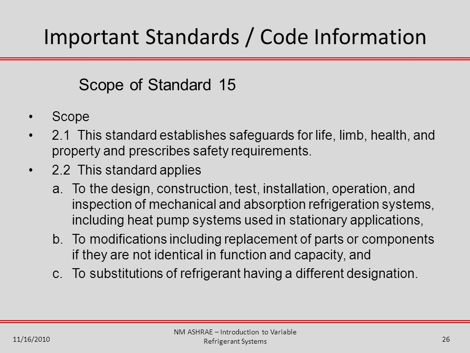 Scope of Standard 15 Scope 2.1 This standard establishes safeguards for life, limb, health, and property and prescribes safety requirements.