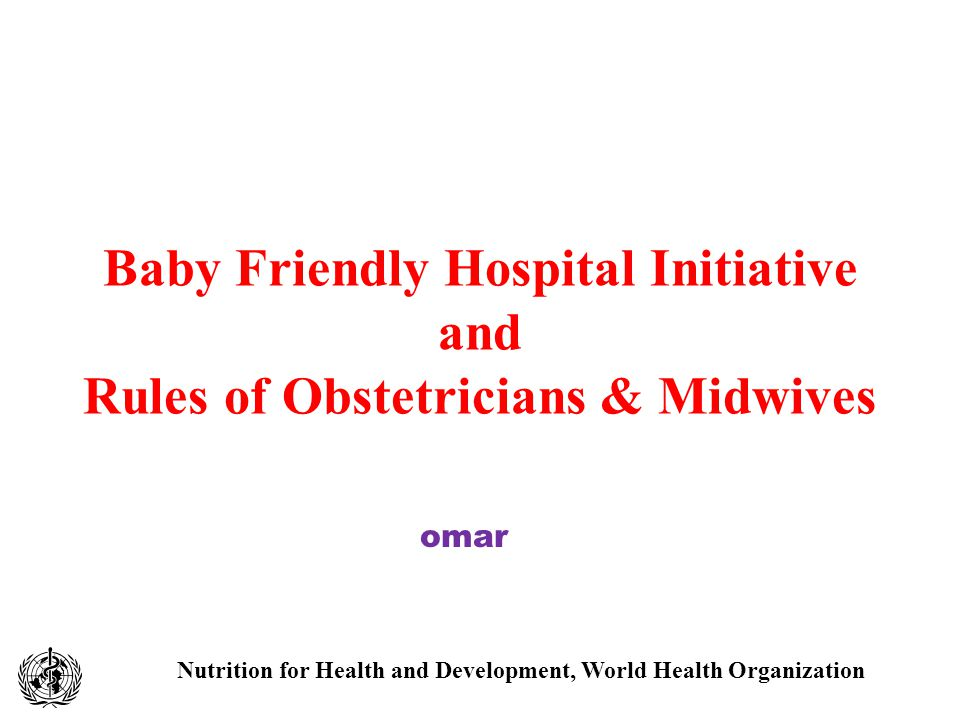 Nutrition for Health and Development, World Health Organization Baby Friendly Hospital Initiative and Rules of Obstetricians & Midwives omar