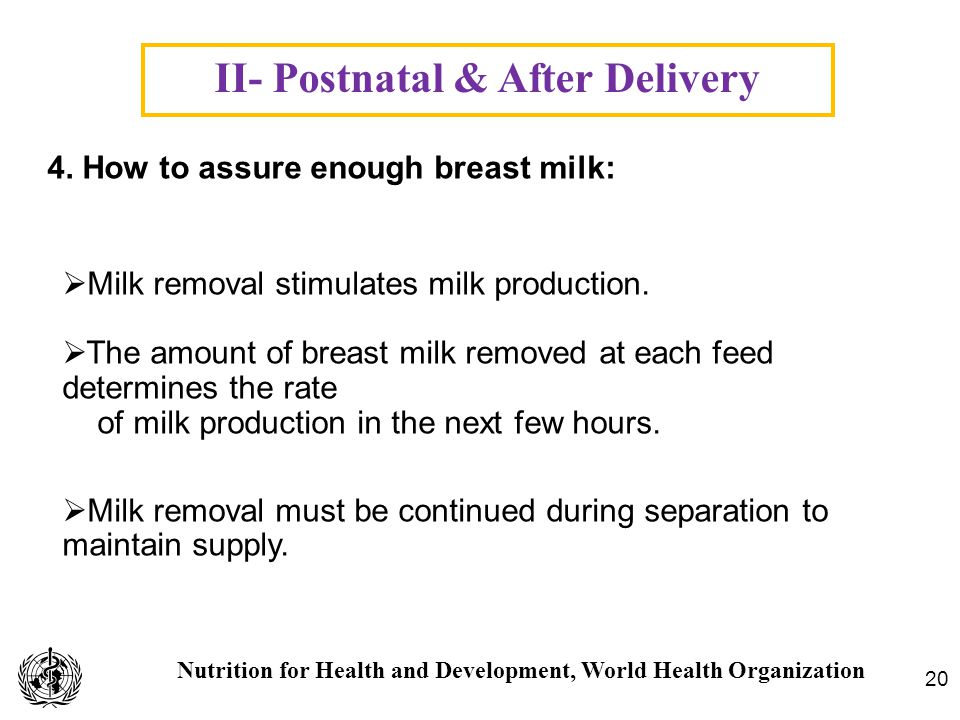 Nutrition for Health and Development, World Health Organization II- Postnatal & After Delivery 20 4. How to assure enough breast milk: Milk removal st