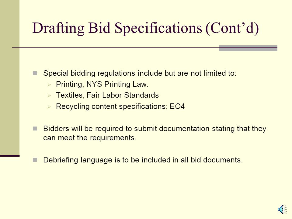 Drafting Bid Specifications (Contd) Walkthroughs for technical bids or those requiring installation allows potential bidders to review the project.