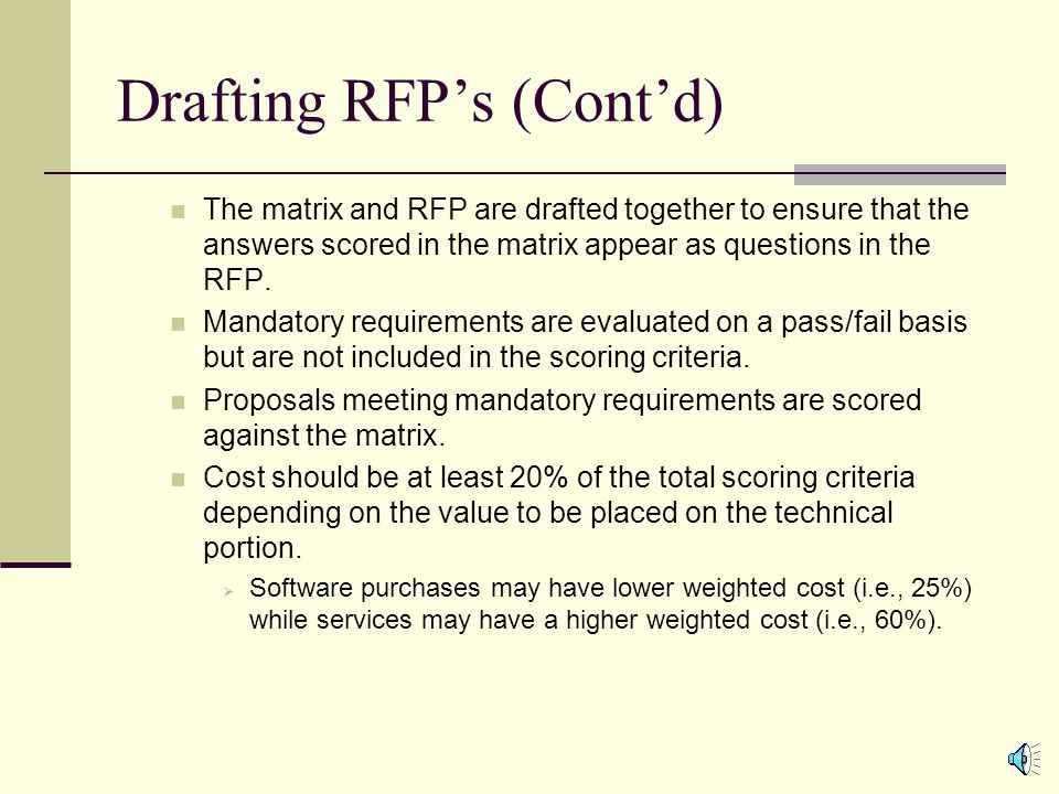 Drafting an RFP Drafting RFPs Develop the scoring matrix with the RFP Mandatory items Scoring criteria Bidder qualifications Licenses Regulatory scoring Equipment list Experience The RFP document usually includes Information on the University and Departments mission.