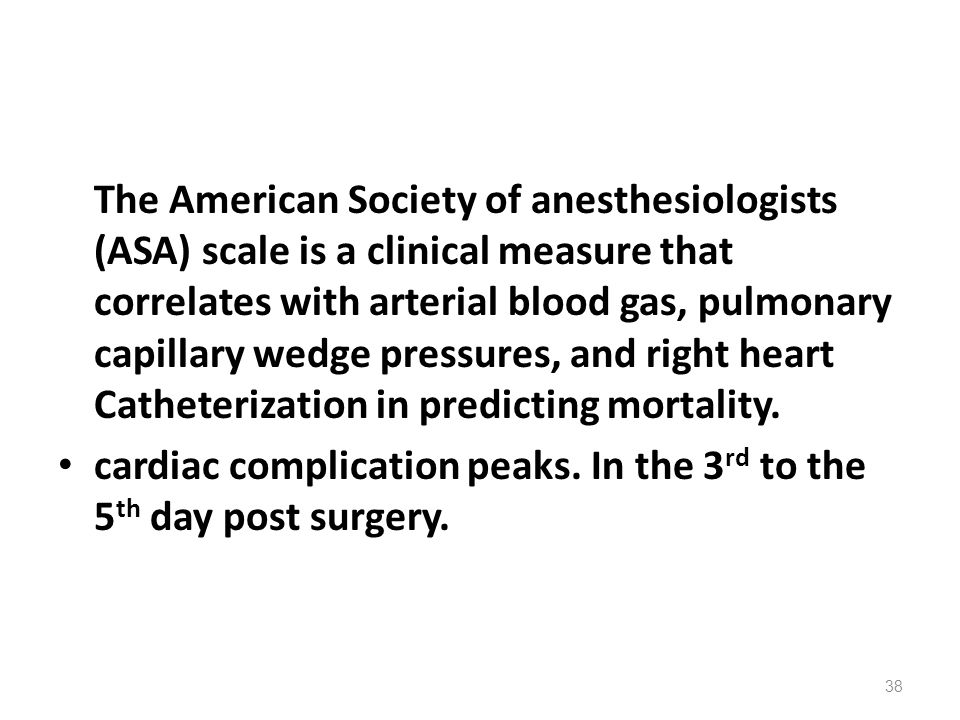 The American Society of anesthesiologists (ASA) scale is a clinical measure that correlates with arterial blood gas, pulmonary capillary wedge pressur