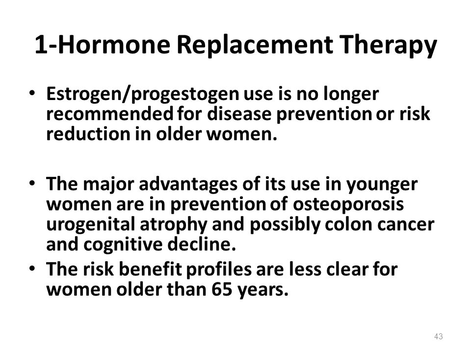 1-Hormone Replacement Therapy Estrogen/progestogen use is no longer recommended for disease prevention or risk reduction in older women. The major adv