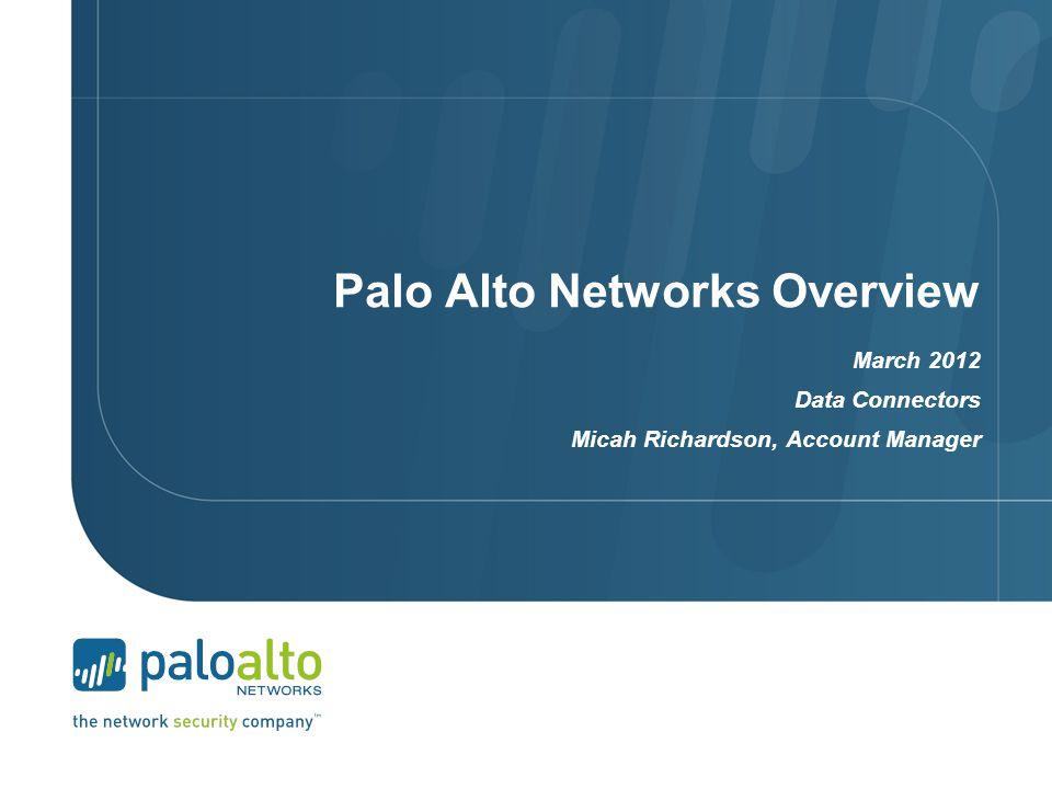 Palo Alto Networks Overview March 2012 Data Connectors Micah Richardson, Account Manager