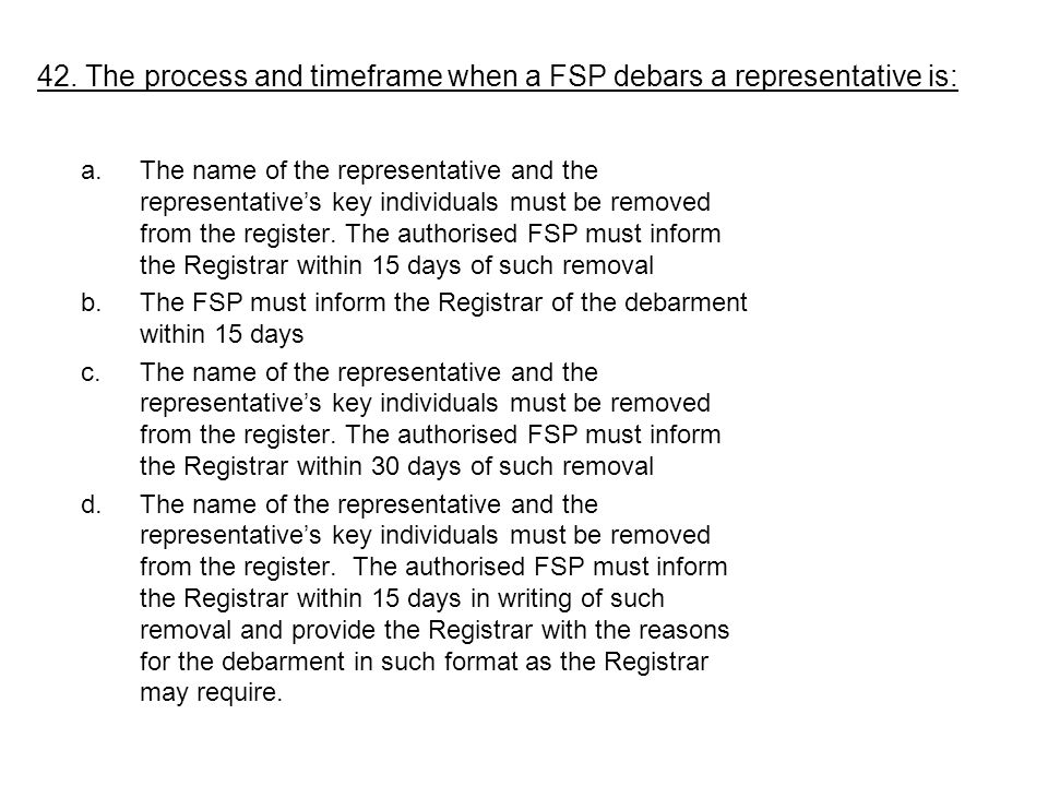 a.The name of the representative and the representatives key individuals must be removed from the register. The authorised FSP must inform the Registr